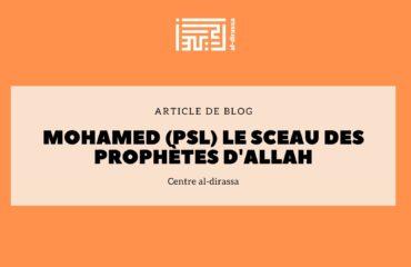 Mohamed (PSL) le sceau des Prophètes d'Allah