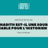 Le hadith est-il une source fiable pour l'historien