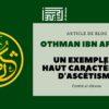 othman ibn Affan - un haut exemple de caractère et d'ascétisme